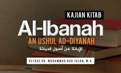 Download Pengajian: Kitab Al-Ibanah 'An-Ushul Ad-Diyanah (Ustadz Dr. Muhammad Nur Ihsan, M.A.)