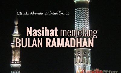 Download Pengajian: Nasihat menjelang Bulan Ramadhan - Ustadz Ahmad Zainuddin, Lc.