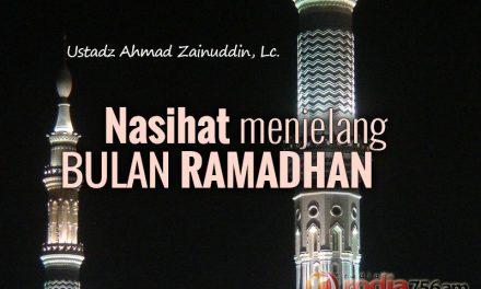 Nasihat menjelang Bulan Ramadhan (Ustadz Ahmad Zainuddin, Lc.)
