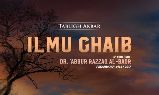 Tabligh Akbar: Ilmu Ghaib (Syaikh Prof. Dr. 'Abdur Razzaq Al-Badr)