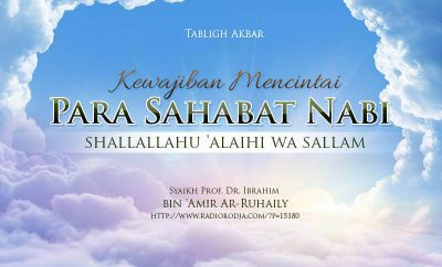 Download Tabligh Akbar: Kewajiban Mencintai Para Sahabat Nabi shallallahu 'alaihi wa sallam (Syaikh Prof. Dr. Ibrahim bin 'Amir Ar-Ruhaily)