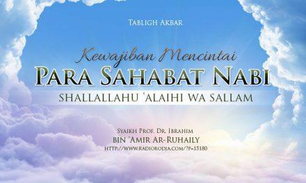 Tabligh Akbar: Kewajiban Mencintai Para Sahabat Nabi Shallallahu 'alaihi wa Sallam (Syaikh Prof. Dr. Ibrahim bin 'Amir Ar-Ruhaili)
