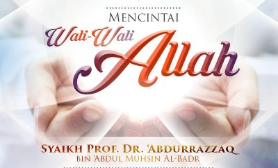Download Tabligh Akbar: Mencintai Wali-Wali Allah (Syaikh Abdurrazaq bin Abdul Muhsin Al-Badr)