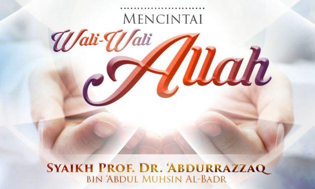 Tabligh Akbar: Mencintai Wali-Wali Allah (Syaikh Prof. Dr. 'Abdur Razzaq Al-Badr)