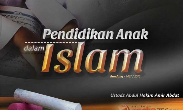 Pendidikan Anak dalam Islam (Ustadz Abdul Hakim Amir Abdat)