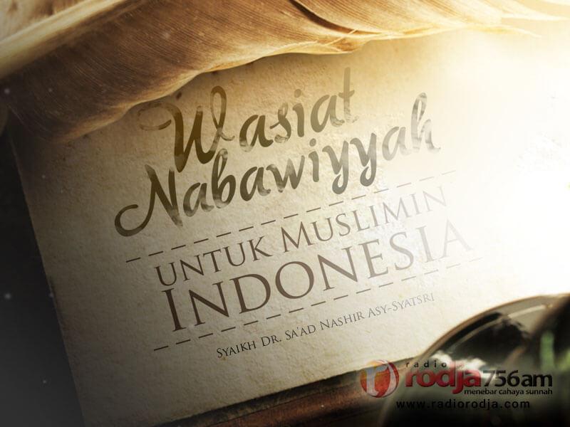 Wasiat Nabawiyyah untuk Muslimin Indonesia (Syaikh Prof. Dr. Sa'ad bin Nashir Asy-Syatsri)
