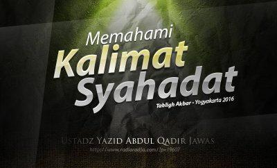 Download Tabligh Akbar Yogyakarta 2016: Memahami Kalimat Syahadat (Ustadz Yazid Abdul Qadir Jawas)