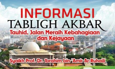Ahad, 7 Januari 2018: Tabligh Akbar Syaikh Ibrahim Ar-Ruhaili di Masjid Istiqlal Jakarta (Insya Allah)