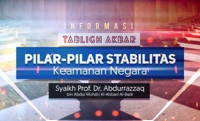 Informasi Tabligh Akbar: Pilar-Pilar Stabilitas Keamanan Negara (Syaikh Abdurrazaq Al-Badr)